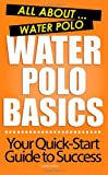 Water Polo Basics: All about Water Polo, Gareth Balline, 1480026484