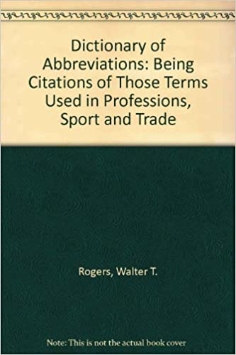 Dictionary of abbreviations being citations of those terms used in dictionary of abbreviations being citations of those terms used in professions sport and trade amazon walter t rogers 9780810333383 books ccuart Choice Image
