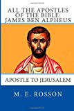All the Apostles of the Bible: James Ben Alpheus, M. E. Rosson, 1497407613