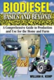 Biodiesel Basics and Beyond: A Comprehensive Guide to Production and Use for the Home and Farm
