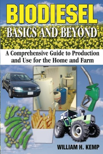 Biodiesel Basics and Beyond: A Comprehensive Guide to Production and Use for the Home and -
