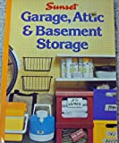 Garage, Attic and Basement Storage, Sunset Publishing Staff, 0376012005