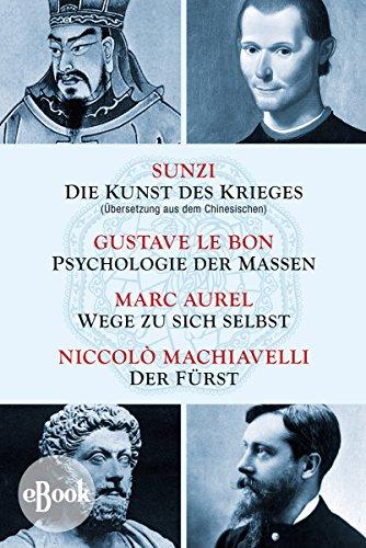 Die Kunst des Krieges - Psychologie der Massen - Wege zu sich selbst - Der Fürst: Sunzi aus dem Chinesischen übersetzt (German Edition)
