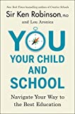 img - for You, Your Child, and School: Navigate Your Way to the Best Education book / textbook / text book