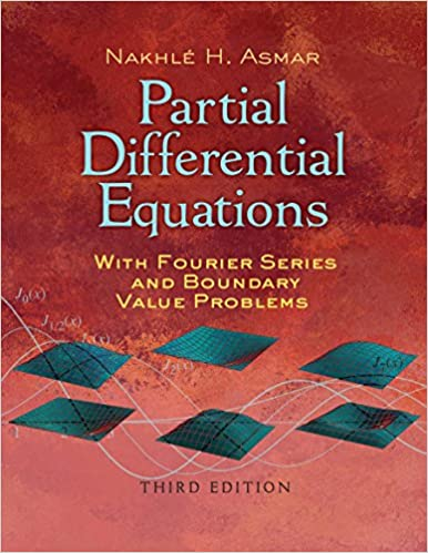 Partial Differential Equations With Fourier Series And Boundary Value Problems Third Edition Dover Books On Mathematics Ebook Asmar Nakhle H Kindle Store