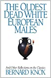 The Oldest Dead White European Males: And Other Reflections On the Classics