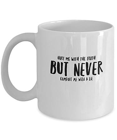 Amazoncom Coffee Mug Hurt Me With The Truth But Never Comfort Me