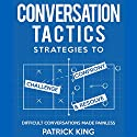 Difficult Conversations Made Painless: Conversation Tactics: Strategies to Confront, Challenge, and Resolve, Book 2 Audiobook by Patrick King Narrated by Joe Hempel