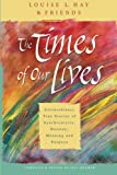 The Times of Our Lives, Louise L. Hay, 1401911501