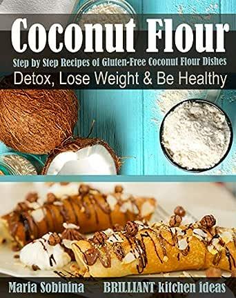 Coconut Flour Cookbook Gluten Free Low Carb Coconut Flour Recipes Kindle Edition By Sobinina Maria Cookbooks Food Wine Kindle Ebooks Amazon Com