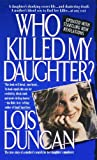 Who Killed My Daughter?, Lois Duncan, 0785710450