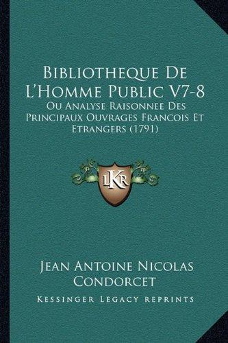 Bibliotheque de L'Homme Public V7-8: Ou Analyse Raisonnee Des Principaux Ouvrages Francois Et Etrangers (1791) (French Edition) pdf