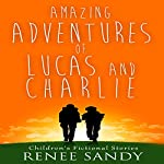 Amazing Adventures of Lucas and Charlie, Book 1 | Renee Sandy