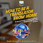 How to Be a Translator from Home | Nephi Ginnett,HowExpert Press