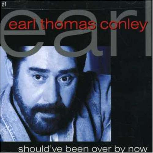 Should've Been Over By Now -  Earl Thomas Conley, Audio CD