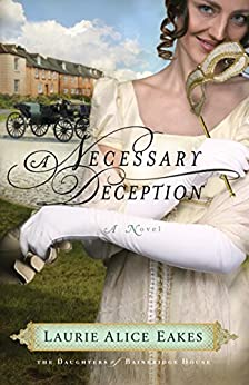 A Necessary Deception (The Daughters of Bainbridge House Book #1): A Novel by [Eakes, Laurie Alice]