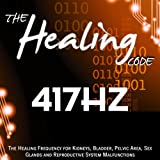 The Healing Code: 417 Hz (1 Hour Healing Frequency for Kidneys, Bladder, Pelvic Area, Sex Glands and Reproductive System Malfunctions)