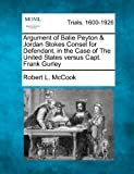 Argument of Balie Peyton and Jordan Stokes Consel for Defendant, in the Case of the United States Versus Capt. Frank Gurley, Robert L. McCook, 1275117481