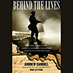 Behind the Lines: Powerful and Revealing American and Foreign War Letters & One Man's Search to Find Them | Andrew Carroll