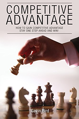 Competitive Advantage: How To Gain Competitive Advantage, Stay One Step Ahead and Win! (Competitive Advantage, Market Research, Marketing Research, Market ... SWOT Analysis, Blue Ocean Strategy)