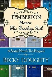 Pemberton Manor: The Goodbye Girl: A Serial Novel - The Prequel