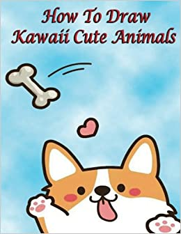 Image of: Cute Cartoon How To Draw Kawaii Cute Animals Drawing For Kids how To Draw Cute Stuff Ms Pb Epublisher 9781540576590 Amazoncom Books Amazoncom How To Draw Kawaii Cute Animals Drawing For Kids how To Draw Cute