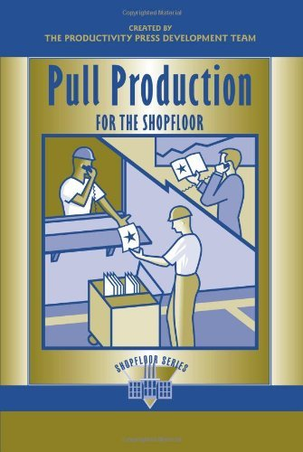 Pull Production for the Shopfloor (Shopfloor Series) [Paperback] [2002] (Author) Productivity Press Development Team ebook