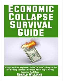 Economic Collapse Survival Guide: A Step-By-Step Beginner's Guide On