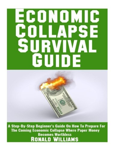 Download Economic Collapse Survival Guide: A Step-By-Step Beginner's Guide On How To Prepare For The Coming Economic Collapse Where Paper Money Becomes Worthless PDF