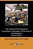 The Twenty-Fifth Regiment, Connecticut Volunteers in the War of the Rebellion, George P. Bissell and Samuel K. Ellis, 1409967913