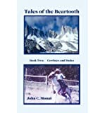 img - for { [ TALES OF THE BEARTOOTH: BOOK TWO: COWBOYS AND DUDES ] } Mouat, John C ( AUTHOR ) Dec-10-2001 Hardcover book / textbook / text book