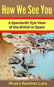 How We See You: A Spaniards' Eye View of the British in S