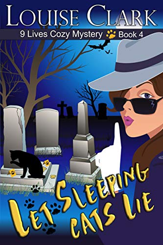 Let Sleeping Cats Lie (The 9 Lives Cozy Mystery Series, Book 4): Cozy Animal Mysteries by [Clark, Louise]