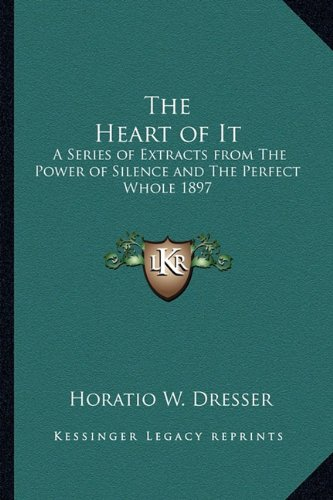 Read Online The Heart of It: A Series of Extracts from The Power of Silence and The Perfect Whole 1897 pdf epub