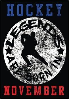 Hockey Legends Are Born In November: Hockey Journal & Personal Stats Tracker 100 Games por Dartan Creations