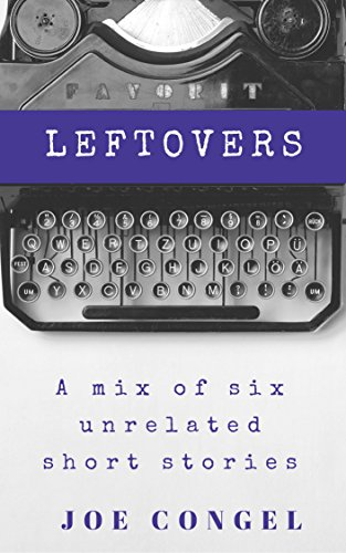 Leftovers: A mix of six unrelated short stories