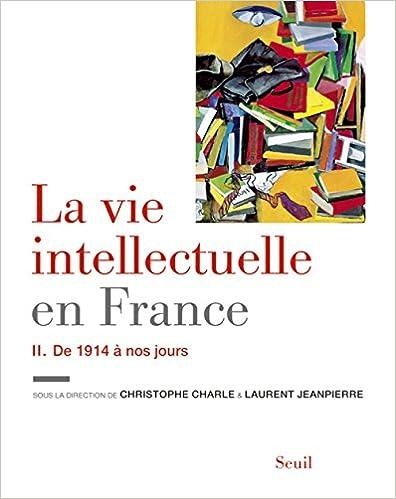La vie intellectuelle en France : Tome 2, De 1914 à nos jours (2016)