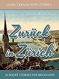 Find out German With Stories: Zurück in Zürich - ten Quick Stories For Newbies (Dino lernt Deutsch Book 8) - ebook