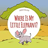 Where Is My Little Elephant?: A Funny Seek-And-Find Book (Where Is… 3)