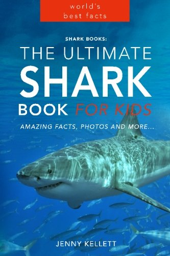 Shark Books: The Ultimate Shark Book for Kids: PLUS Amazing Shark Photos (Shark Books for Kids) (Volume 1)