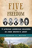 img - for Five for Freedom: The African American Soldiers in John Brown's Army book / textbook / text book