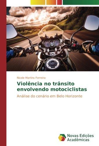 Download Violência no trânsito envolvendo motociclistas: Análise do cenário em Belo Horizonte (Portuguese Edition) ebook