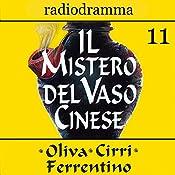 Il mistero del vaso cinese 11 | Carlo Oliva, Massimo Cirri, G. Sergio Ferrentino