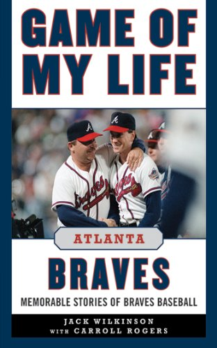 Game of My Life Atlanta Braves: Memorable Stories of Braves Baseball ()