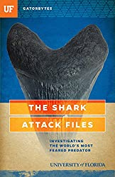 The Shark Attack Files: Investigating the World's Most Feared Predator