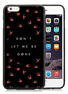 Newest iPhone 6 Plus/iPhone 6S Plus TPU Screen Case ,Unique And Fashionable Designed Case With Dont Let Me Be Gone Black iPhone 6 Plus/iPhone 6S Plus 5.5 Inch TPU Phone Case