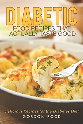 Read Online Diabetic Food Recipes that Actually Taste Good: Delicious Recipes for the Diabetes Diet pdf