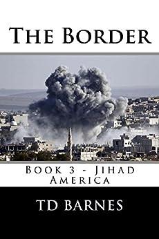 The Border: Book 3 of the Jihad America Series (English Edition) de [Barnes, Thornton]