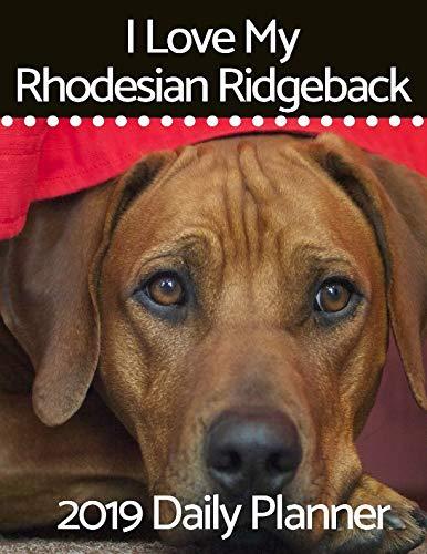 I Love My Rhodesian Ridgeback: 2019 Daily Planner (I Love My Dog Daily Planner)