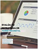 Evalúa tu Estrategia de Marketing Digital: Gran Checklist para evaluar los aspectos fundamentales de Marketing Digital de tu Empresa (Herramientas de Marketing Digital nº 1) (Spanish Edition)